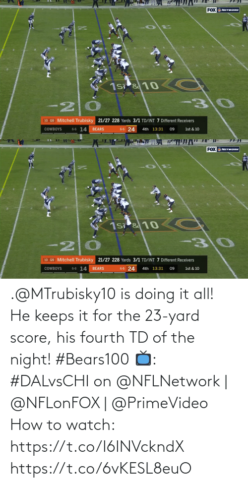 Dallas Cowboys, Memes, and Bears: 20  FOX NETWORK  lil  310  C  1s &10  10 QB Mitchell Trubisky 21/27 228 Yards 3/1 TD/INT 7 Different Receivers  6-6 14  6-6 24  1st & 10  COWBOYS  BEARS  4th 13:31  09   20  FOX NETWORK  C  -30  1s &10  10 QB Mitchell Trubisky 21/27 228 Yards 3/1 TD/INT 7 Different Receivers  6-6 14  6-6 24  BEARS  4th 13:31  1st & 10  COWBOYS  09 .@MTrubisky10 is doing it all!  He keeps it for the 23-yard score, his fourth TD of the night! #Bears100  📺: #DALvsCHI on @NFLNetwork | @NFLonFOX | @PrimeVideo How to watch: https://t.co/I6INVckndX https://t.co/6vKESL8euO