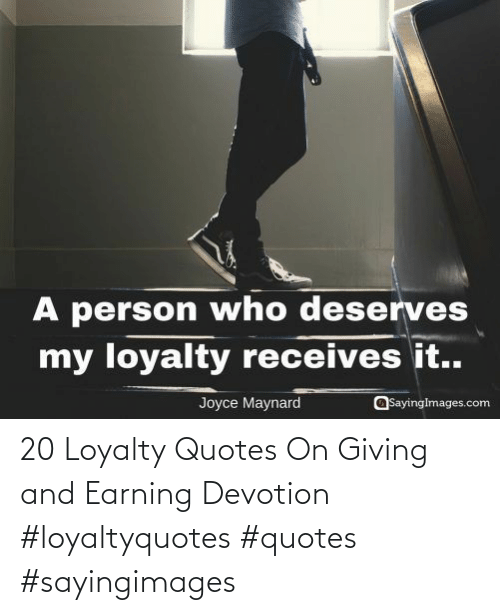 Earning: 20 Loyalty Quotes On Giving and Earning Devotion #loyaltyquotes #quotes #sayingimages
