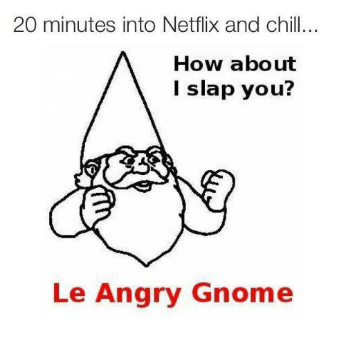20 Minutes Into Netflix And Child How About I Slap You Le Angry