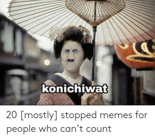Memes For: 20 [mostly] stopped memes for people who can't count