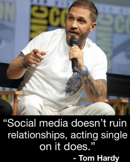 "Memes, Relationships, and Social Media: 20  ""Social media doesn't ruin  relationships, acting single  on it does.""  - Tom Hardy"
