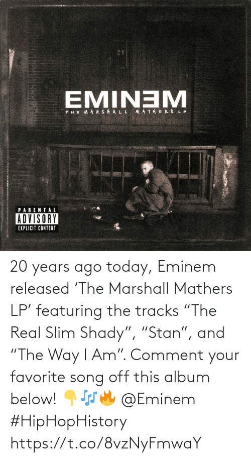 """comment: 20 years ago today, Eminem released 'The Marshall Mathers LP' featuring the tracks """"The Real Slim Shady"""", """"Stan"""", and """"The Way I Am"""". Comment your favorite song off this album below! 👇🎶🔥 @Eminem #HipHopHistory https://t.co/8vzNyFmwaY"""