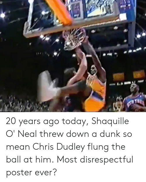 Neal: 20 years ago today, Shaquille O' Neal threw down a dunk so mean Chris Dudley flung the ball at him.  Most disrespectful poster ever?