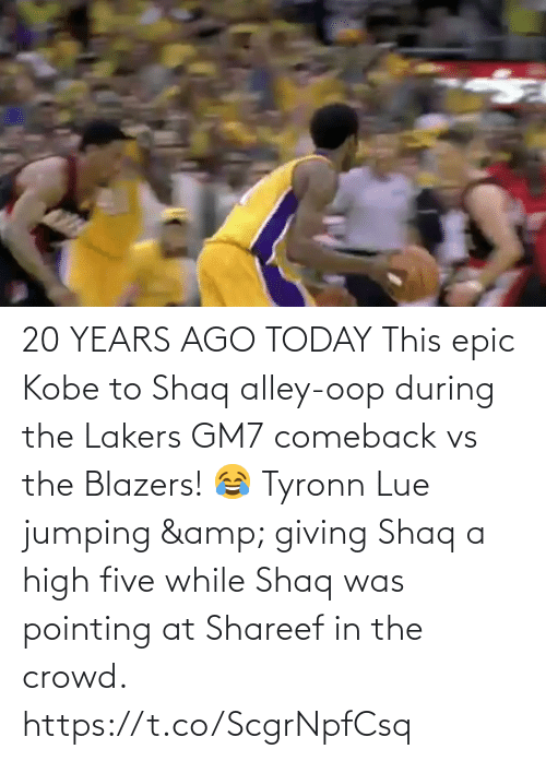 Kobe: 20 YEARS AGO TODAY This epic Kobe to Shaq alley-oop during the Lakers GM7 comeback vs the Blazers!  😂 Tyronn Lue jumping & giving Shaq a high five while Shaq was pointing at Shareef in the crowd.   https://t.co/ScgrNpfCsq