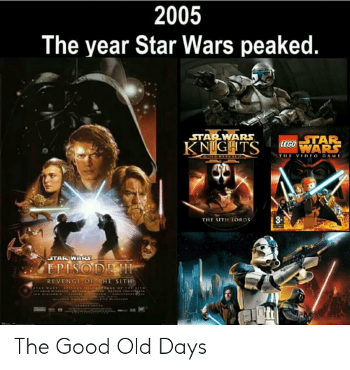 The Sith: 2005  The year Star Wars peaked.  STARWARS  STAR  8-  THE SITH LORDS  REVENGE OF THE SITH The Good Old Days