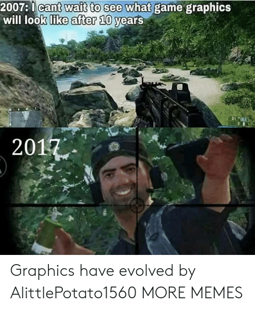 Eing: 2007:1ca  will look like  e what game graphics  vears  after 10  2017 Graphics have evolved by AlittlePotato1560 MORE MEMES