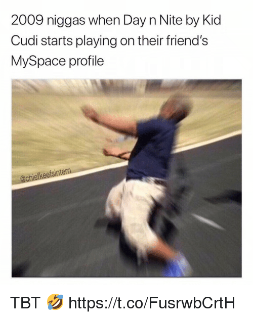 Friends, Kid Cudi, and MySpace: 2009 niggas when Day n Nite by Kid  Cudi starts playing on their friend's  MySpace profile  @chiefkeefsintern TBT 🤣 https://t.co/FusrwbCrtH