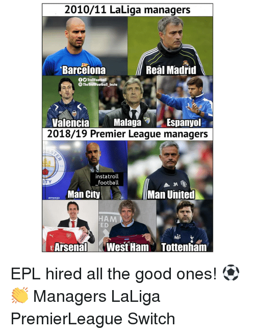 epl: 2010/11 LaLiga managers  Barcelona  Real Madrid  OO TrollFootball  TheTrollFootball Insta  Jo  ValenciaMalagaEspanyol  2018/19 Premier League managers  instatroll  football  ITY  Man City  Man United  HAM  ED  MP  EArsenalWest Ham Tottenham EPL hired all the good ones! ⚽️👏 Managers LaLiga PremierLeague Switch