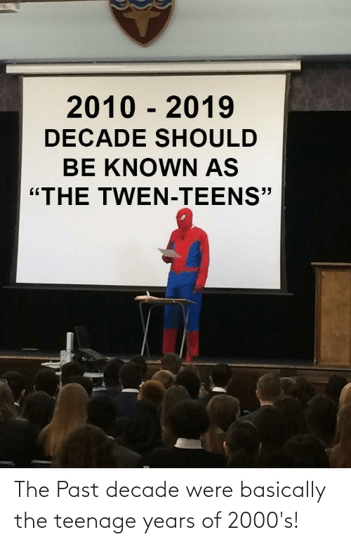 """twen: 2010 - 2019  DECADE SHOULD  BE KNOWN AS  """"THE TWEN-TEENS"""" The Past decade were basically the teenage years of 2000's!"""