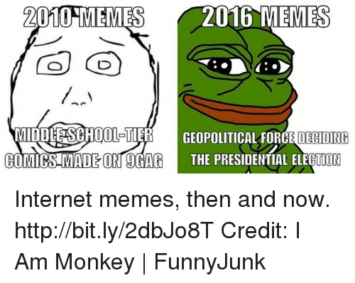 internet meme: 2010 MEMES  2016 MEMES  MIDDLESEHOOLETIER GEOPOLITICAL FORCE DECONG  COMICS MADE ON SGAG  THE PRESIDENTIAL ELECTION Internet memes, then and now. http://bit.ly/2dbJo8T Credit: I Am Monkey | FunnyJunk