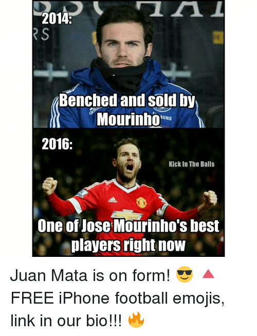 kicked in the balls: 2014  RS  Benched and sold by  Mourinho  SUNG  2016  Kick In The Balls  One of Jose Mourinho's best  players right now Juan Mata is on form! 😎 🔺FREE iPhone football emojis, link in our bio!!! 🔥