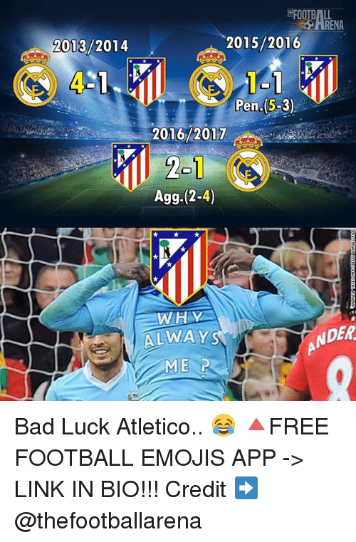 agg: 2015/2016  2013/2014  Pen.(5-3)  2016/2017  Agg.(2-4)  WITH V  NDER  ALWAYS Bad Luck Atletico.. 😂 🔺FREE FOOTBALL EMOJIS APP -> LINK IN BIO!!! Credit ➡️ @thefootballarena