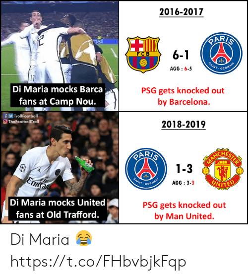 Barcelona, Memes, and United: 2016-2017  6-1  FCB  INT.GER  AGG:6-5  Di Maria mocks Barca  fans at Camp Nou.  PSG gets knocked out  by Barcelona.  fTrollFootball  O TheFootballTroll  2018-2019  AR/  CHES  3  NT GER  AGG : 3-3  VITED  Di Maria mocks United  fans at Old Trafford.  PSG gets knocked out  by Man United. Di Maria 😂 https://t.co/FHbvbjkFqp