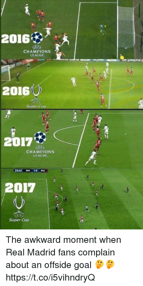 offside: 2016  CHAMPIONS  LEAGUE  2016  Super Cup  2017%  CHAMPIONS  LEAGUE  2342RM 10 MU  2017  Super Cup The awkward moment when Real Madrid fans complain about an offside goal 🤔🤔 https://t.co/i5vihndryQ
