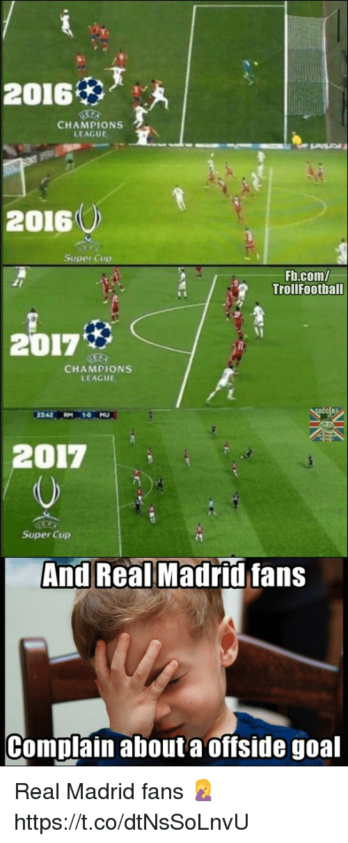 offside: 2016  CHAMPIONS  LEAGUE  20160  Fb.com/  TrollFoothall  2017  CHAMPIONS  LEAGUE  2342 RM 10 MU  2017  (0  Super Cup  And Real Madrid fans  Complain about a offside goal Real Madrid fans 🤦 https://t.co/dtNsSoLnvU