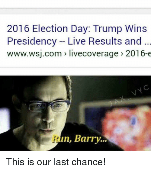 2016 Elections: 2016 Election Day: Trump Wins  Presidency Live Results and  www.wsj.com livecoverage 2016-e  n, Barry. This is our last chance!