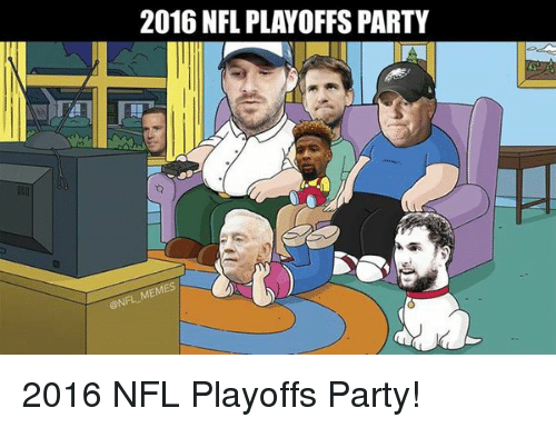Memes 2016: 2016 NFL PLAYOFFSPARTY  MEMES 2016 NFL Playoffs Party!