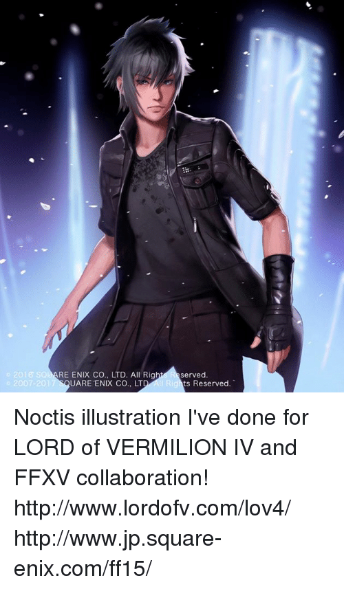 rigging: 2016 SOB  07-2017  RE ENIX CO., LTD. All Rig  UARE ENIX CO., LT  served  ts Reserved.  I Ri Noctis illustration I've done for LORD of VERMILION IV and FFXV collaboration! http://www.lordofv.com/lov4/ http://www.jp.square-enix.com/ff15/