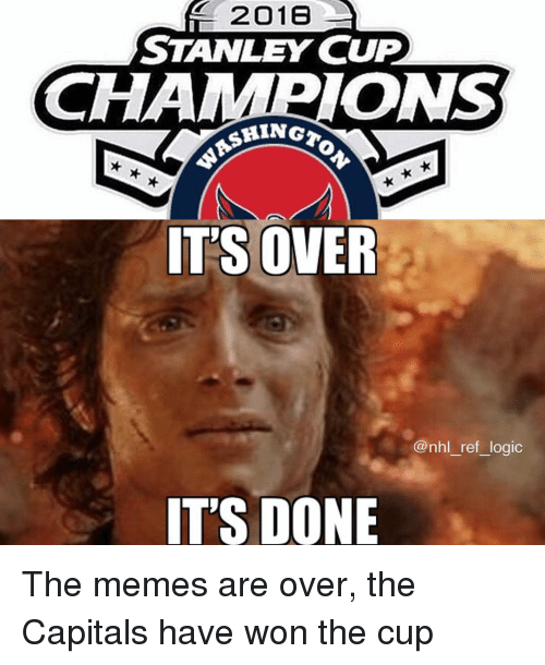 stanley cup: 2016  STANLEY CUP  CHAMPIONS  IT'S OVER  @nhl_ref_logic  IT'S DONE The memes are over, the Capitals have won the cup