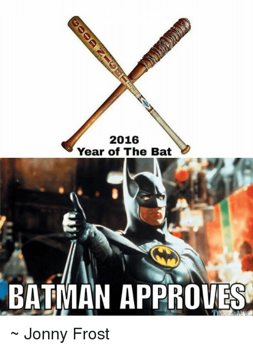 Approvation: 2016  Year of The Bat  BATMAN APPROVES ~ Jonny Frost