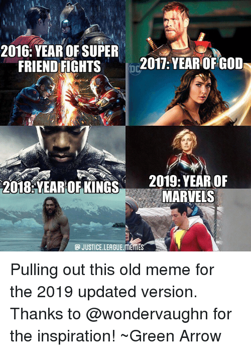 Meme, Memes, and Arrow: 2016: YEAROF SUPER  FRIEND FIGHTS  2017: YEAR OFGOD  2018:YEAROEKİNGS  2019-YEAR OF  MARVELS  JUSTICE.LEAGUE MEMES Pulling out this old meme for the 2019 updated version. Thanks to @wondervaughn for the inspiration! ~Green Arrow