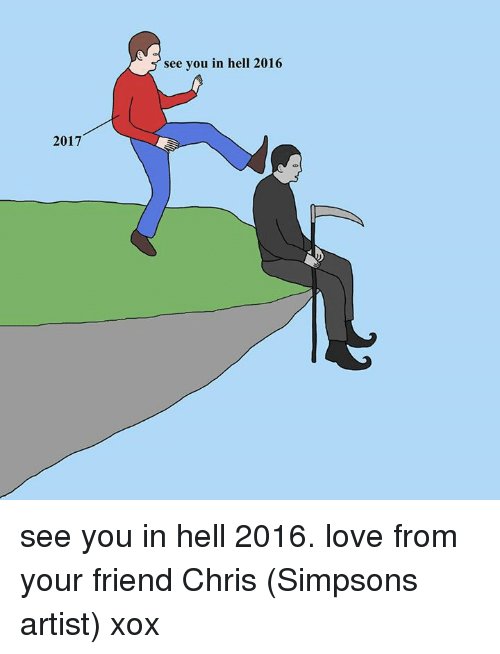 Chris Simpsons: 2017  see you in hell 2016 see you in hell 2016. love from your friend Chris (Simpsons artist) xox