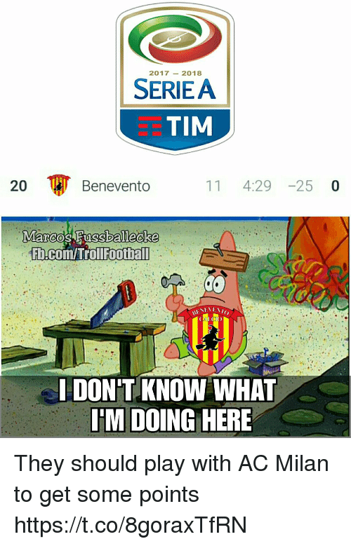 Ac Milan: 20172018  SERIEA  STIM  20  Benevento  11 4:29 -25 0  Fb.com/Trollfootball  I DON'T KNOW WHAT  T'M DOING HERE They should play with AC Milan to get some points https://t.co/8goraxTfRN