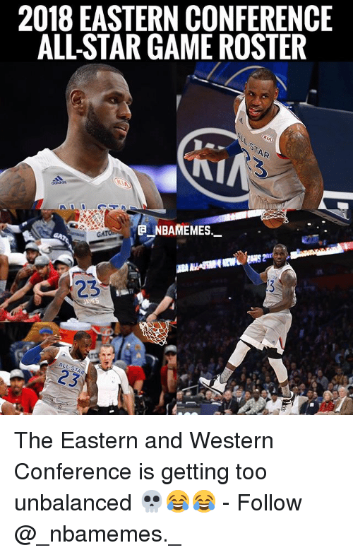 starly: 2018 EASTERN CONFERENCE  ALL-STAR GAME ROSTER  NBAMEMES  GA The Eastern and Western Conference is getting too unbalanced 💀😂😂 - Follow @_nbamemes._