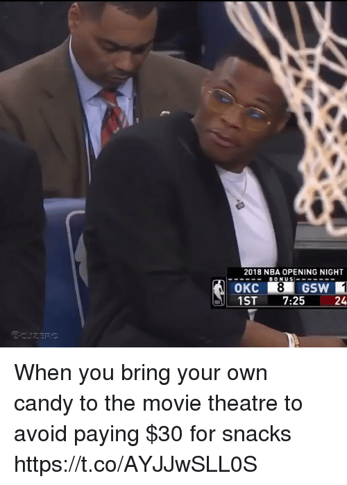 Candy, Nba, and Sports: 2018 NBA OPENING NIGHT  -BONUS!  1ST 7:25  24 When you bring your own candy to the movie theatre to avoid paying $30 for snacks https://t.co/AYJJwSLL0S