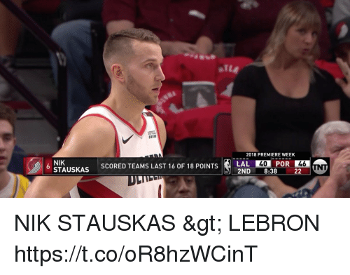 Basketball, White People, and Lebron: 2018 PREMIERE WEEK  , POR EE  40  46  NIK  STAUSKAS  SCORED TEAMS LAST 16 OF 18 POINTS NIK STAUSKAS > LEBRON https://t.co/oR8hzWCinT