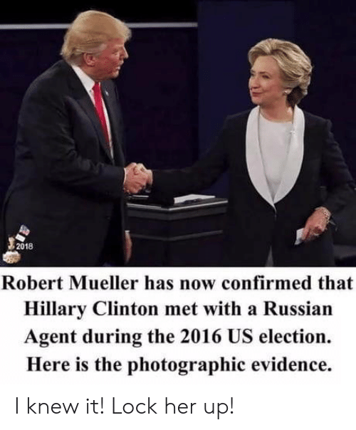 Lock Her Up: 2018  Robert Mueller has now confirmed that  Hillary Clinton met with a Russian  Agent during the 2016 US election.  Here is the photographic evidence. I knew it! Lock her up!
