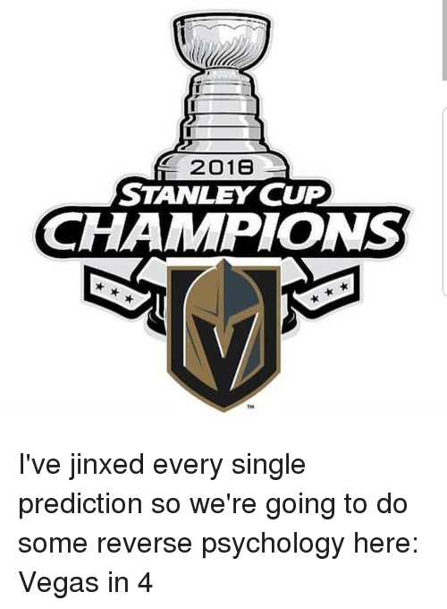 stanley cup: 2018  STANLEY CUP  CHAMPIONS  TM I've jinxed every single prediction so we're going to do some reverse psychology here: Vegas in 4