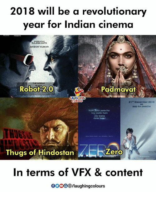 Indian, Content, and Indianpeoplefacebook: 2018 will be a revolutionary  year for Indian cinema  AKSHAY KUMAR  Robot 2.0  Padmavat  LAUGHING  21 December 2018  aap ke peoche  Hum ike peeche  lag jaate hoin  fe bana  dele halnl  THU6S  Thugs of Hindostan  Lero  In terms of VFX & content  OooO/laughingcolours