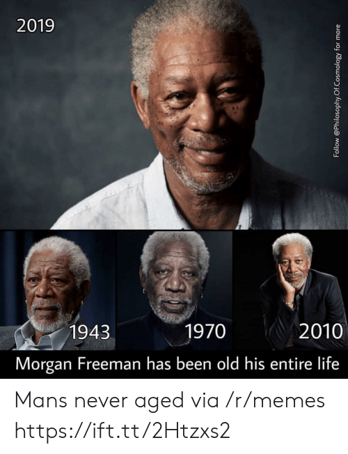 freeman: 2019  1943  1970  2010  Morgan Freeman has been old his entire life Mans never aged via /r/memes https://ift.tt/2Htzxs2