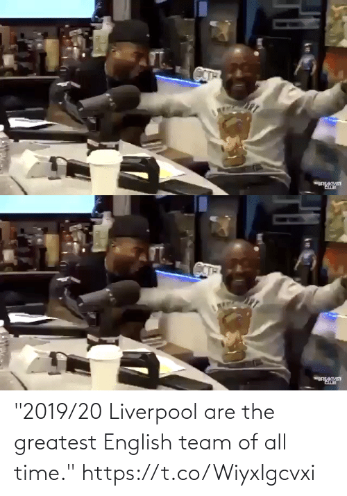 "All Time: ""2019/20 Liverpool are the greatest English team of all time."" https://t.co/WiyxIgcvxi"