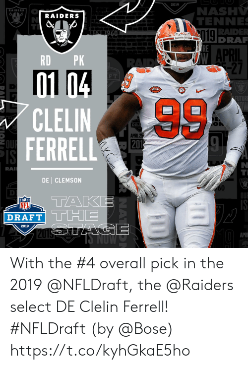 tak: 2019  NASH  TENNE  RADE  DRA  RAIDERS  RAIDERS  019  APRIL  RD PK  27  F T  ACC  CLELIN  FERRELL  DRA  APRIL 2  RA  DE CLEMSON  60  OU  TAK  NFL  DRAFT TTHE  2019  APRI  2019  KLA With the #4 overall pick in the 2019 @NFLDraft, the @Raiders select DE Clelin Ferrell! #NFLDraft (by @Bose) https://t.co/kyhGkaE5ho