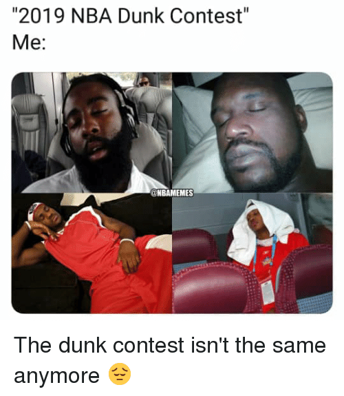 "Dunk, Nba, and Dunk Contest: ""2019 NBA Dunk Contest""  Me:  @NBAMEMES The dunk contest isn't the same anymore 😔"