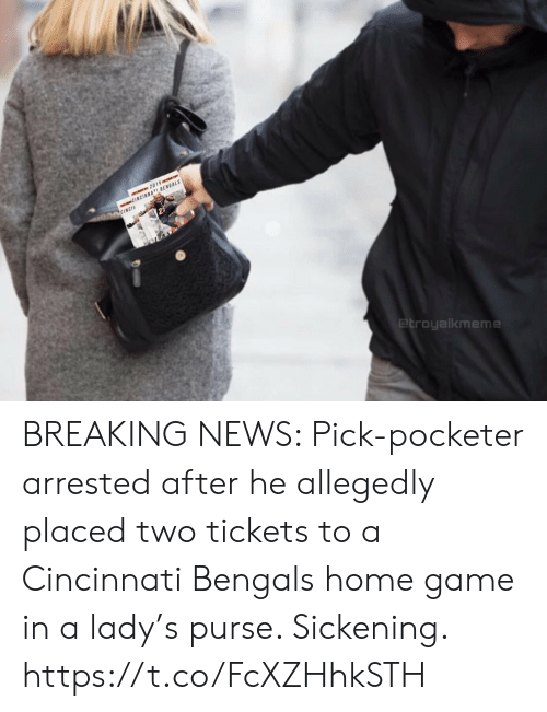 Breaking News: 2019e  CINCINNATI BENGALS  O CINCIA  etroyalkmeme BREAKING NEWS: Pick-pocketer arrested after he allegedly placed two tickets to a Cincinnati Bengals home game in a lady's purse. Sickening. https://t.co/FcXZHhkSTH