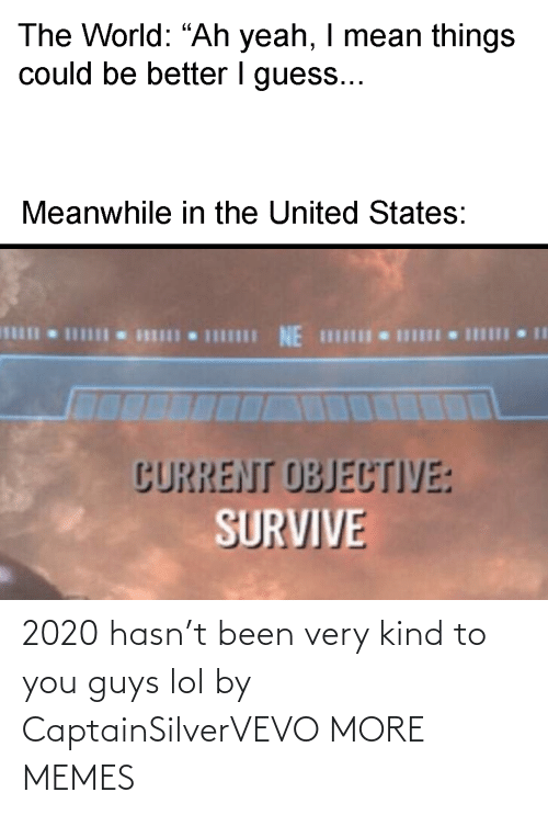 guys: 2020 hasn't been very kind to you guys lol by CaptainSilverVEVO MORE MEMES
