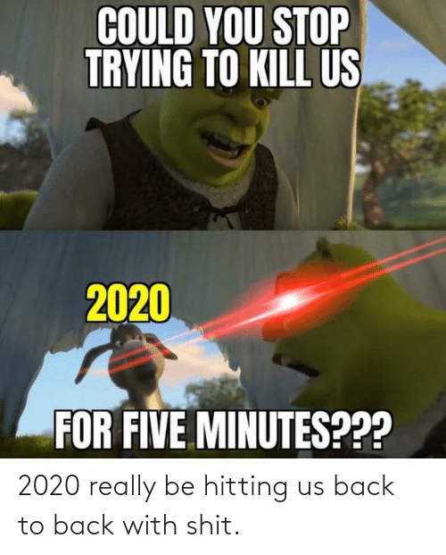 Back to Back: 2020 really be hitting us back to back with shit.