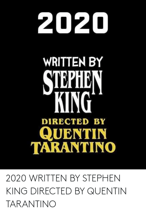 king: 2020 WRITTEN BY STEPHEN KING DIRECTED BY QUENTIN TARANTINO
