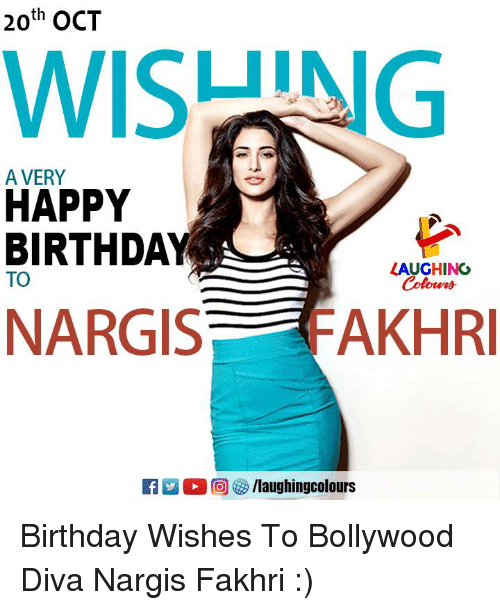 Birthday, Happy Birthday, and Happy: 20th OCT  WISUING  A VERY  HAPPY  BIRTHDAY  LAUGHING  TO  NARGIS  FAKHR  ER 2 (  回參/laughingcolours Birthday Wishes To Bollywood Diva Nargis Fakhri :)