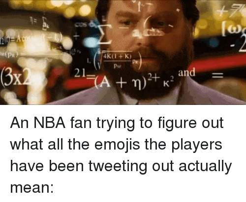 The Emojis: 21  LCA n)  and An NBA fan trying to figure out what all the emojis the players have been tweeting out actually mean: