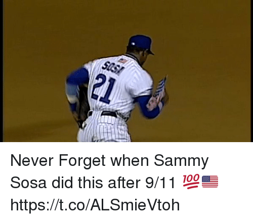Forgetfulness: 21 Never Forget when Sammy Sosa did this after 9/11 💯🇺🇸 https://t.co/ALSmieVtoh
