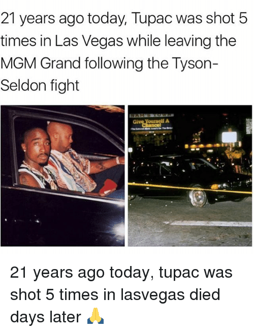 Memes, Las Vegas, and Las Vegas: 21 years ago today, Tupac was shot 5  times in Las Vegas while leaving the  MGM Grand following the Tyson-  Seldon fight 21 years ago today, tupac was shot 5 times in lasvegas died days later 🙏