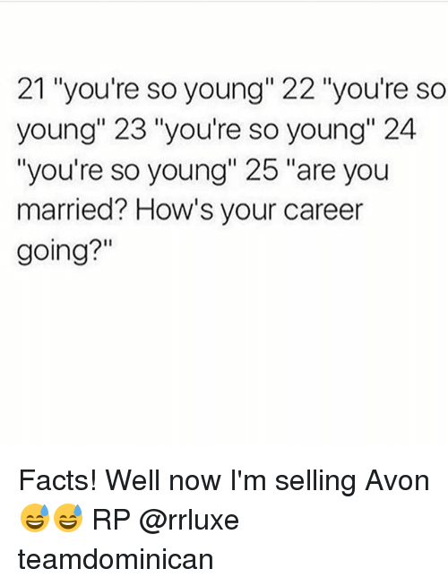"""avons: 21 """"you're so young"""" 22 """"you're so  young"""" 23 """"you're so young 24  """"you're so young"""" 25 """"are you  married? How's your career  going?"""" Facts! Well now I'm selling Avon 😅😅 RP @rrluxe teamdominican"""