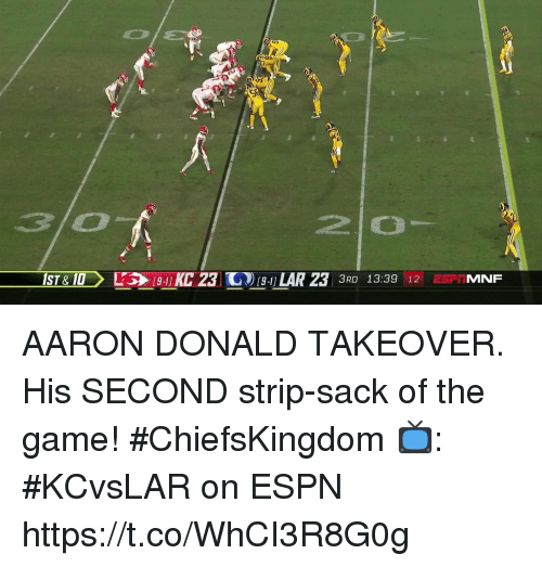 9/11, Espn, and Memes: 210  ST&19 C 23 94) LAR 23 3RD 13:39 12 ESTMNF  9-11 AARON DONALD TAKEOVER.  His SECOND strip-sack of the game! #ChiefsKingdom  📺: #KCvsLAR on ESPN https://t.co/WhCI3R8G0g