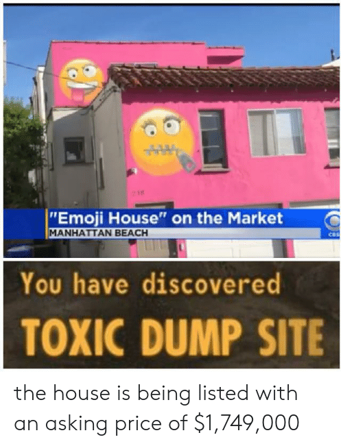 "Emoji, Cbs, and Beach: 218  ""Emoji House"" on the Market  MANHATTAN BEACH  CBS  You have discovered  TOXIC DUMP SITE the house is being listed with an asking price of $1,749,000"