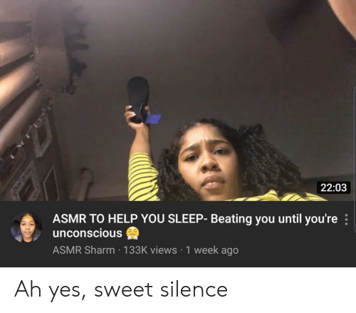 beating: 22:03  ASMR TO HELP YOU SLEEP- Beating you until you're  unconscious  ASMR Sharm 133K views 1 week ago Ah yes, sweet silence