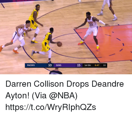 Darren: 22.  PACERS  10 SUNS  15 1st Qtr 6:47 10 Darren Collison Drops Deandre Ayton!   (Via @NBA)  https://t.co/WryRIphQZs
